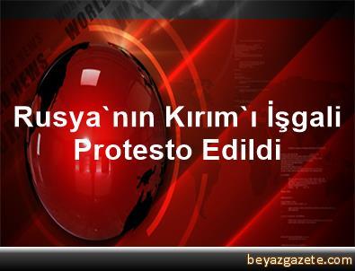 Rusya'nın Kırım'ı İşgali Protesto Edildi