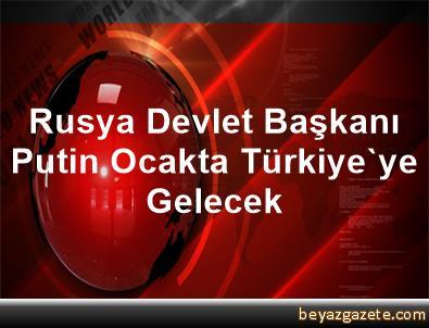 Rusya Devlet Başkanı Putin, Ocakta Türkiye'ye Gelecek