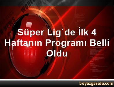 Süper Lig'de İlk 4 Haftanın Programı Belli Oldu