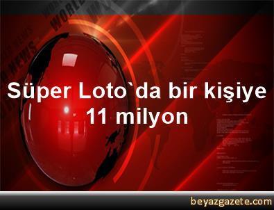 Süper Loto'da bir kişiye 11 milyon