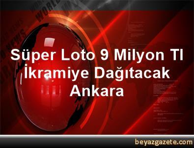 Süper Loto 9 Milyon Tl İkramiye Dağıtacak Ankara