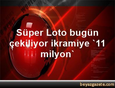 Süper Loto bugün çekiliyor ikramiye '11 milyon'