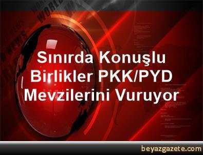 Sınırda Konuşlu Birlikler PKK/PYD Mevzilerini Vuruyor
