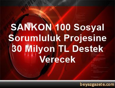 SANKON 100 Sosyal Sorumluluk Projesine 30 Milyon TL Destek Verecek