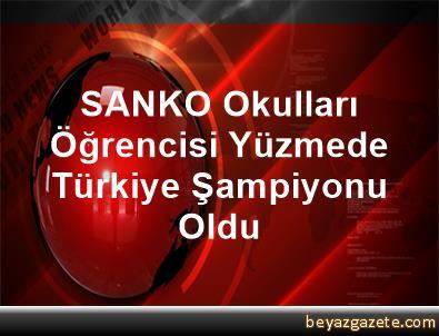 SANKO Okulları Öğrencisi Yüzmede Türkiye Şampiyonu Oldu