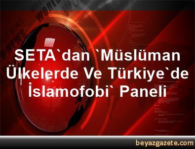 SETA'dan 'Müslüman Ülkelerde Ve Türkiye'de İslamofobi' Paneli