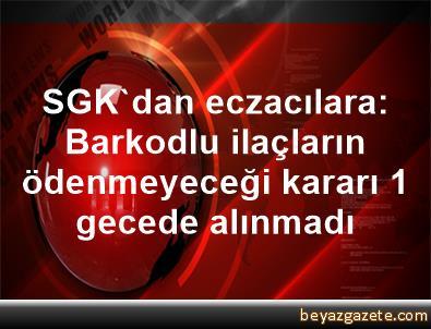 SGK'dan eczacılara: Barkodlu ilaçların ödenmeyeceği kararı 1 gecede alınmadı