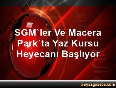 SGM'ler Ve Macera Park'ta Yaz Kursu Heyecanı Başlıyor