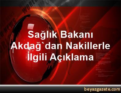 Sağlık Bakanı Akdağ'dan Nakillerle İlgili Açıklama