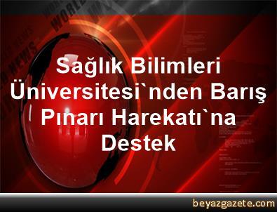Sağlık Bilimleri Üniversitesi'nden Barış Pınarı Harekatı'na Destek