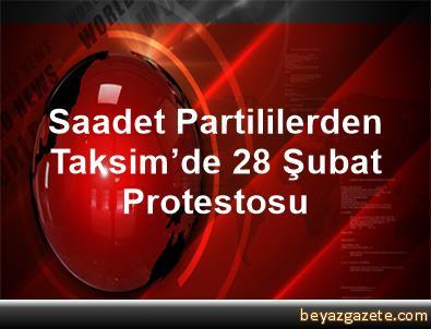 Saadet Partililerden Taksim'de 28 Şubat Protestosu