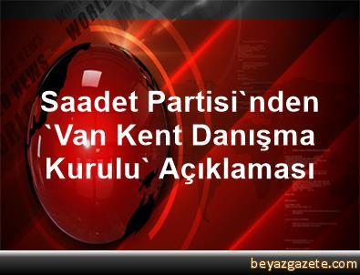 Saadet Partisi'nden 'Van Kent Danışma Kurulu' Açıklaması