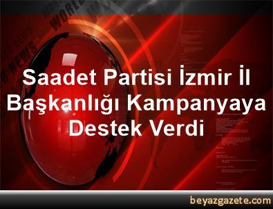Saadet Partisi İzmir İl Başkanlığı Kampanyaya Destek Verdi