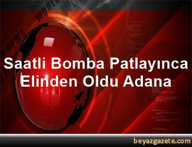 Saatli Bomba Patlayınca Elinden Oldu Adana