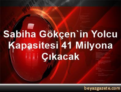 Sabiha Gökçen'in Yolcu Kapasitesi 41 Milyona Çıkacak