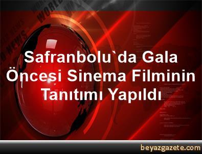Safranbolu'da Gala Öncesi Sinema Filminin Tanıtımı Yapıldı