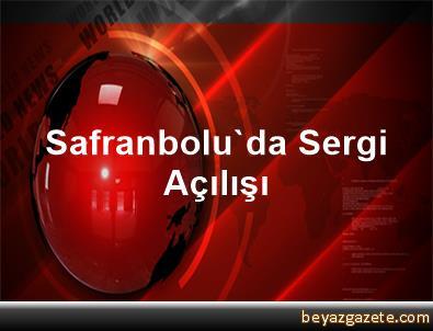 Safranbolu'da Sergi Açılışı