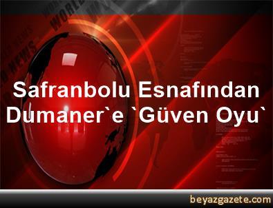 Safranbolu Esnafından Dumaner'e 'Güven Oyu'
