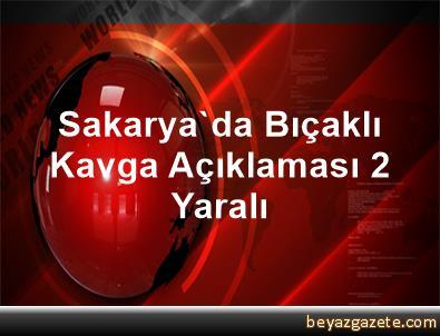 Sakarya'da Bıçaklı Kavga Açıklaması 2 Yaralı