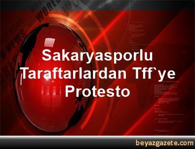 Sakaryasporlu Taraftarlardan Tff'ye Protesto