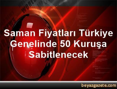 Saman Fiyatları Türkiye Genelinde 50 Kuruşa Sabitlenecek