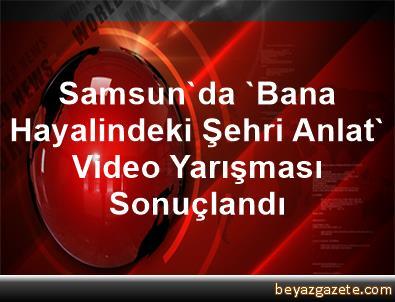 Samsun'da 'Bana Hayalindeki Şehri Anlat' Video Yarışması Sonuçlandı