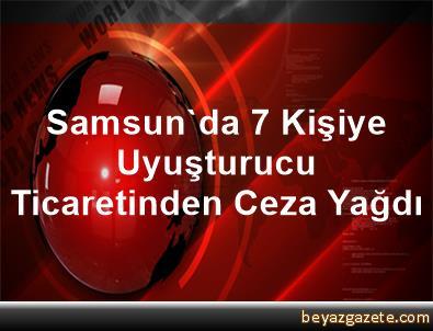 Samsun'da 7 Kişiye Uyuşturucu Ticaretinden Ceza Yağdı