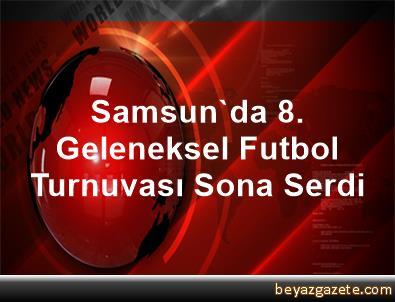 Samsun'da 8. Geleneksel Futbol Turnuvası Sona Serdi