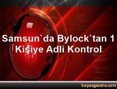 Samsun'da Bylock'tan 1 Kişiye Adli Kontrol