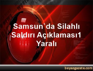 Samsun'da Silahlı Saldırı Açıklaması1 Yaralı