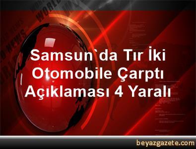 Samsun'da Tır İki Otomobile Çarptı Açıklaması 4 Yaralı