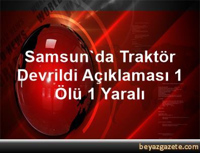 Samsun'da Traktör Devrildi Açıklaması 1 Ölü, 1 Yaralı