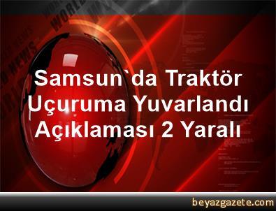 Samsun'da Traktör Uçuruma Yuvarlandı Açıklaması 2 Yaralı