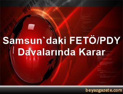 Samsun'daki FETÖ/PDY Davalarında Karar
