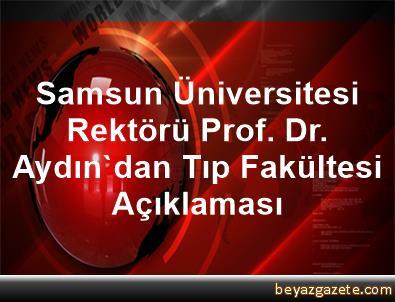 Samsun Üniversitesi Rektörü Prof. Dr. Aydın'dan Tıp Fakültesi Açıklaması