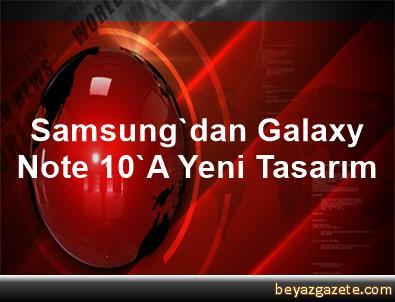 Samsung'dan Galaxy Note 10'A Yeni Tasarım