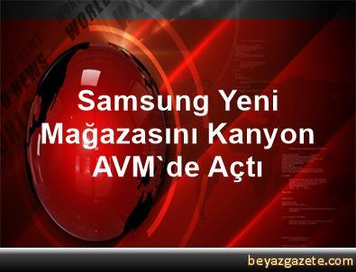 Samsung Yeni Mağazasını Kanyon AVM'de Açtı