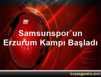Samsunspor'un Erzurum Kampı Başladı