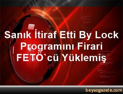 Sanık İtiraf Etti, By Lock Programını Firari FETÖ'cü Yüklemiş