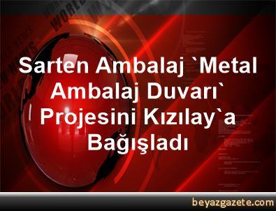 Sarten Ambalaj, 'Metal Ambalaj Duvarı' Projesini Kızılay'a Bağışladı