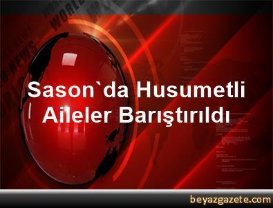 Sason'da Husumetli Aileler Barıştırıldı