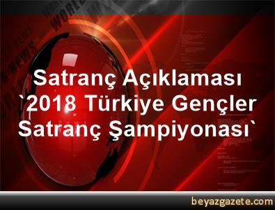 Satranç Açıklaması '2018 Türkiye Gençler Satranç Şampiyonası'
