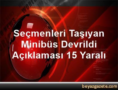 Seçmenleri Taşıyan Minibüs Devrildi Açıklaması 15 Yaralı