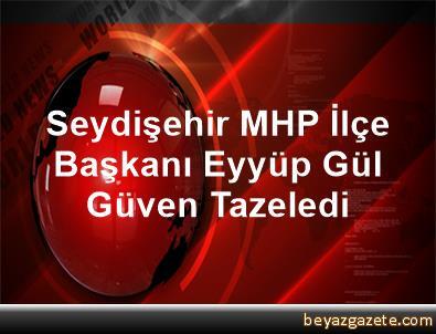 Seydişehir MHP İlçe Başkanı Eyyüp Gül Güven Tazeledi