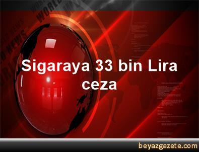Sigaraya 33 bin Lira ceza