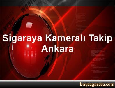 Sigaraya Kameralı Takip Ankara