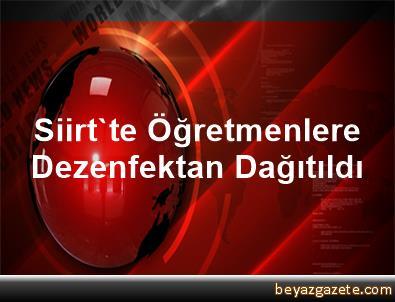 Siirt'te Öğretmenlere Dezenfektan Dağıtıldı
