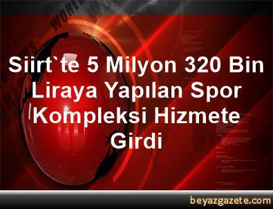 Siirt'te 5 Milyon 320 Bin Liraya Yapılan Spor Kompleksi Hizmete Girdi