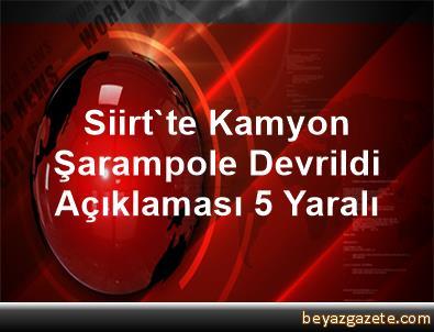 Siirt'te Kamyon Şarampole Devrildi Açıklaması 5 Yaralı