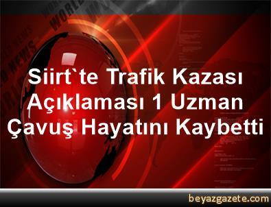 Siirt'te Trafik Kazası Açıklaması 1 Uzman Çavuş Hayatını Kaybetti